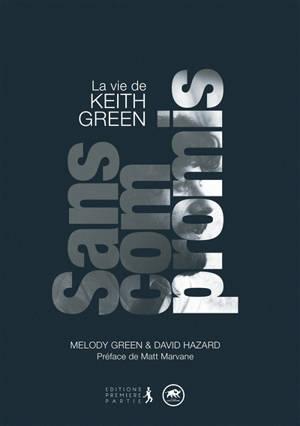 Sans compromis : la vie de Keith Green