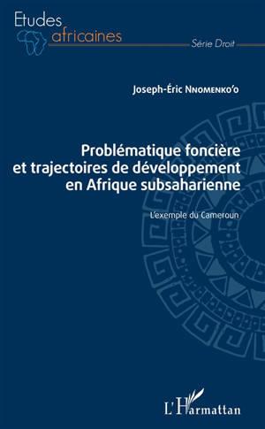 Problématique foncière et trajectoires de développement en Afrique subsaharienne : l'exemple du Cameroun