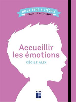 Accueillir les émotions : cycles 1 et 2 + classe Ulis