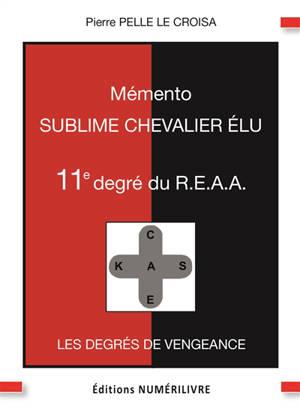 Mémento 11e degré du  REAA : sublime chevalier élu : les degrés de vengeance