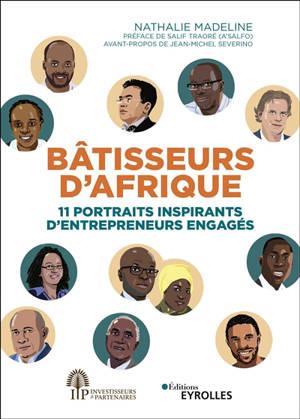 Bâtisseurs d'Afrique : 11 portraits inspirants d'entrepreneurs engagés