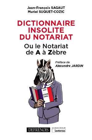 Dictionnaire insolite du notariat ou Le notariat de A à Zèbre