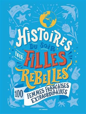 Histoires du soir pour filles rebelles, 100 femmes français extraordinaires