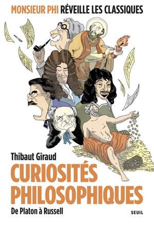 Curiosités philosophiques : de Platon à Russell : Monsieur Phi réveille les classiques