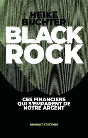 BlackRock : ces financiers qui s'emparent de notre argent