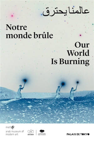 Notre monde brûle = Our world is burning : exposition, Paris, Palais de Tokyo, du 21 février au 13 septembre 2020