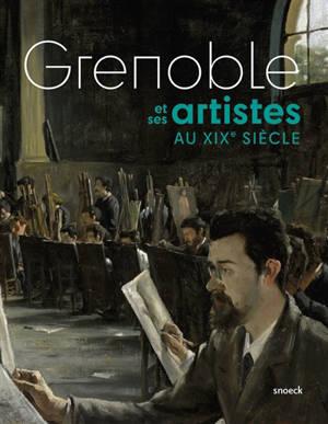 Grenoble et ses artistes au XIXe siècle : exposition, Grenoble, Musée de Grenoble, du 27 mai au 25 octobre 2020