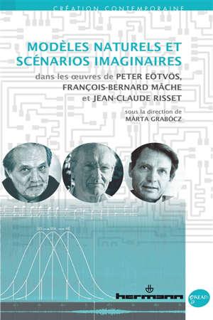 Modèles naturels et scénarios imaginaires dans les oeuvres de Peter Eötvös, François-Bernard Mâche et Jean-Claude Risset