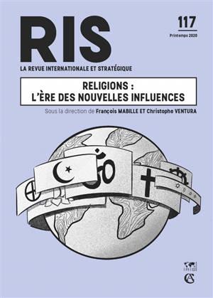 Revue internationale et stratégique. n° 117, Religion : l'ère des nouvelles influences