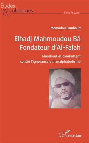 Elhadj Mahmoudou Bâ, fondateur d'Al-Falah : marabout et combattant contre l'ignorance et l'analphabétisme