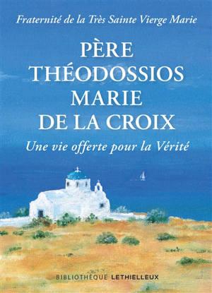 Père Théodossios-Marie de la Croix : une vie offerte pour la vérité