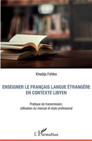 Enseigner le français langue étrangère en contexte libyen : pratique de transmission, utilisation du manuel et style professoral