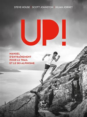 Up ! : manuel d'entraînement pour le trail et le ski-alpinisme