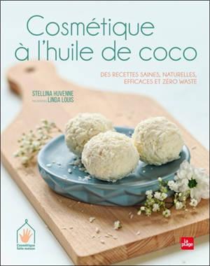 Cosmétique à l'huile de coco : des recettes saines, naturelles, efficaces et zéro waste