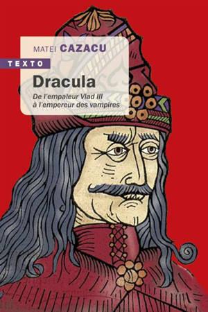 Dracula : de l'empaleur Vlad III à l'empereur des vampires