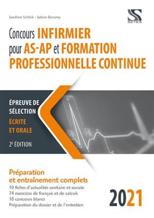 Concours infirmier pour AS-AP et formation professionnelle continue 2021 : épreuve de sélection écrite et orale : préparation et entraînements complets