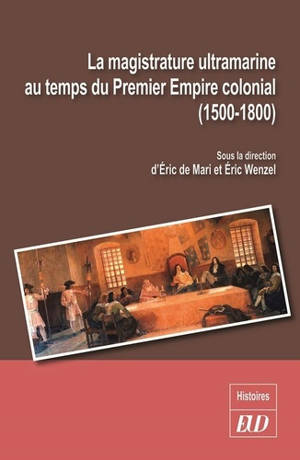 La magistrature ultramarine au temps du premier empire colonial (1500-1800) : statuts, carrières, influences