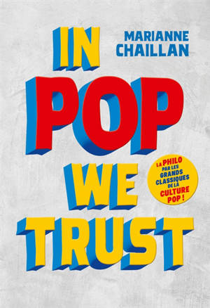 In pop we trust : la philo par les grands classiques de la culture pop !