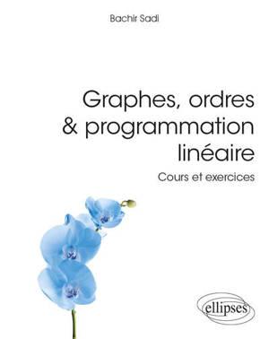 Graphes, ordres & programmation linéaire : cours et exercices
