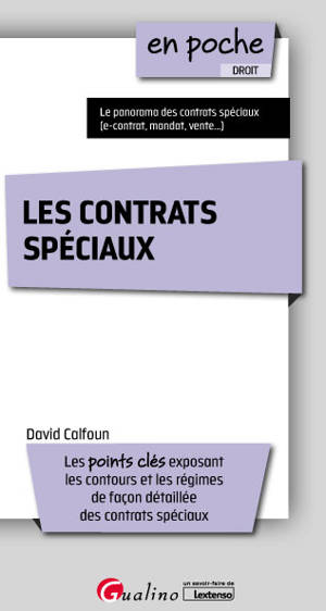 Les contrats spéciaux : les points clés exposant les contours et les régimes de façon détaillée des contrats spéciaux