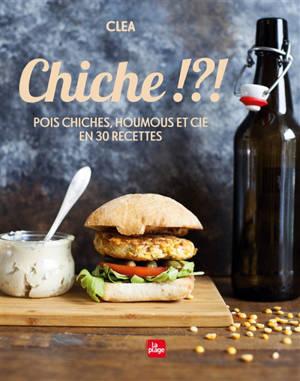 Chiche !?! : pois chiches, houmous et Cie en 30 recettes