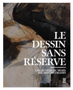 Le dessin sans réserve : collections du Musée des arts décoratifs : exposition, Paris, Musée des arts décoratifs, du 23 juin 2020 au 31 janvier 2021