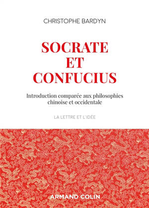 Socrate et Confucius : introduction comparée aux philosophies chinoise et occidentale