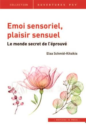Emoi sensoriel, plaisir sensuel : le monde secret de l'éprouvé