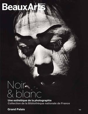 Noir & blanc : une esthétique de la photographie : collections de la Bibliothèque nationale de France, Grand Palais