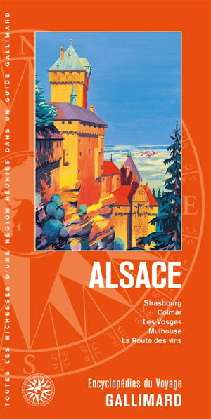 Alsace : Strasbourg, Colmar, les Vosges, Mulhouse, la route des vins