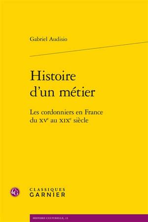 Histoire d'un métier : les cordonniers en France du XVe au XIXe siècle