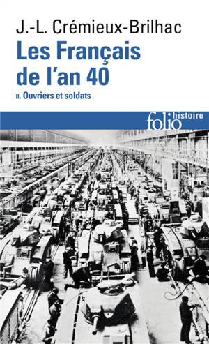 Les Français de l'an 40. Volume 2, Ouvriers et soldats