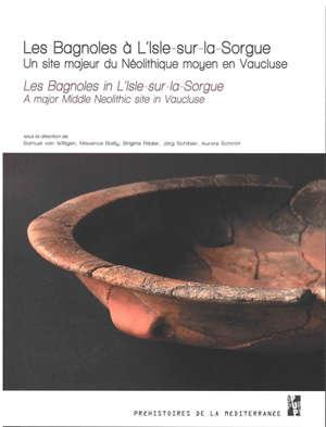 Les Bagnoles à L'Isle-sur-la-Sorgue : un site majeur du néolithique moyen en Vaucluse = Les Bagnoles in L'Isle-sur-la-Sorgue : a major middle neolithic site in Vaucluse