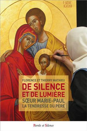 De silence et de lumière : soeur Marie-Paul, la tendresse du père