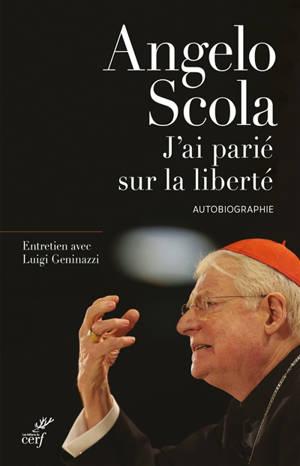 J'ai parié sur la liberté : autobiographie : entretien avec Luigi Geninazzi