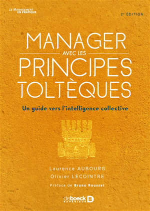 Manager avec les principes toltèques : un guide vers l'intelligence collective
