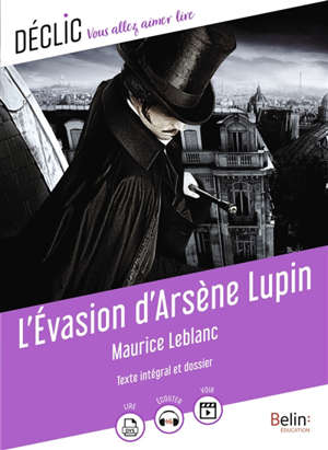 L'évasion d'Arsène Lupin : texte intégral et dossier