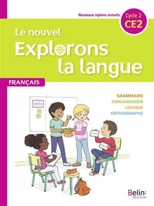 Le nouvel Explorons la langue, français CE2, cycle 2 : nouveaux repères annuels