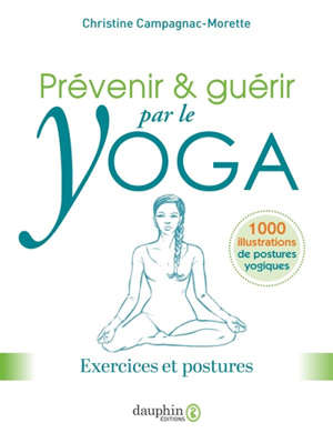 Prévenir & guérir par le yoga : exercices et postures