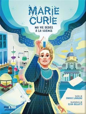 Marie Curie : ma vie dédiée à la science