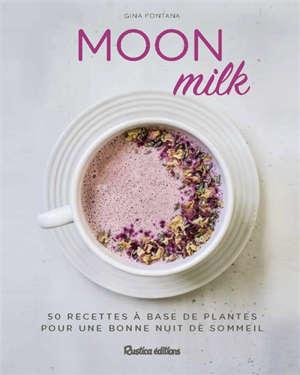 Moon milk : 50 recettes à base de plantes pour une bonne nuit de sommeil