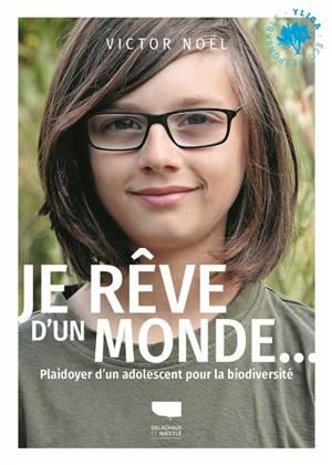 Je rêve d'un monde... : plaidoyer d'un adolescent pour la biodiversité
