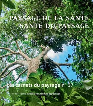 Carnets du paysage (Les). n° 37, Paysage de la santé, santé du paysage