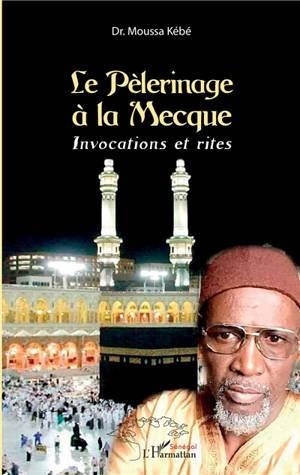 Le pèlerinage à La Mecque : invocations et rites