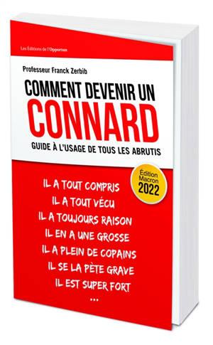 Comment devenir un connard : guide à l'usage de tous les abrutis : édition Macron 2022