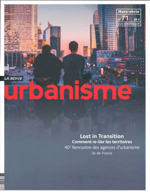 Urbanisme, hors-série. n° 71, Lost in transition : comment re-lier les territoires