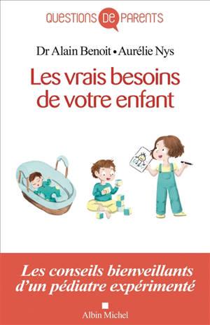 Les vrais besoins de l'enfant : de la naissance à l'autonomie