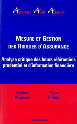 Mesure et gestion des risques d'assurance : analyse critique des futurs référentiels prudentiel et d'information financière