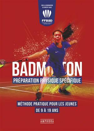 Badminton : préparation physique spécifique : méthode pratique pour les jeunes de 9 à 19 ans