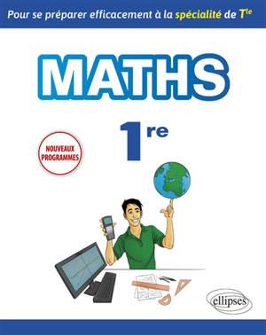 Spécialité mathématiques première : pour se préparer efficacement à la spécialité de terminale : nouveaux programmes